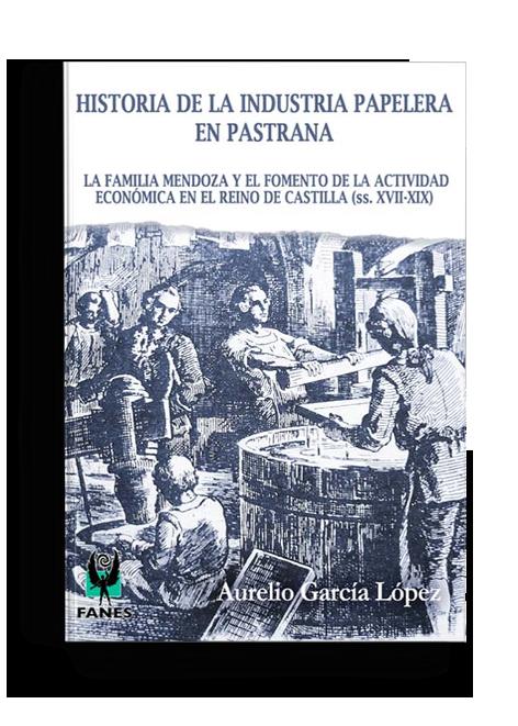 Historia de la industria papelera en Pastrana - Editorial Fanes